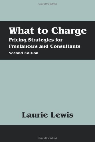 What to Charge: Pricing Strategies for Freelancers and Consultants 9781432767648