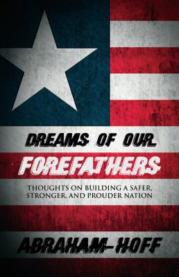 Dreams of Our Forefathers: Thoughts on Building a Safer, Stronger, and Prouder Nation 9781432768973