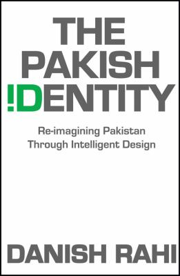 The Pakish Identity: Re-Imagining Pakistan Through Intelligent Design 9781432769888