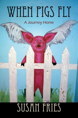 When Pigs Fly: A Journey Home 9781432770051