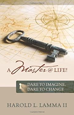 A Master @ Life !: Dare to Imagine, Dare to Change 9781432770716