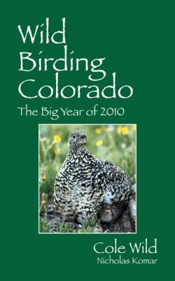 Wild Birding Colorado: The Big Year of 2010 9781432771034