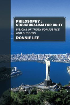 Philosophy: Structuralism for Unity; Visions of Truth for Justice and Success 9781432771836
