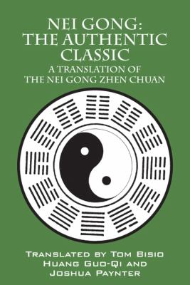 Nei Gong: The Authentic Classic: A Translation of the Nei Gong Zhen Chuan 9781432772246