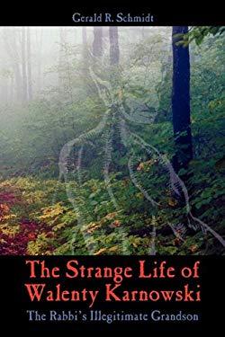 The Strange Life of Walenty Karnowski: The Rabbi's Illegitimate Grandson 9781432772260