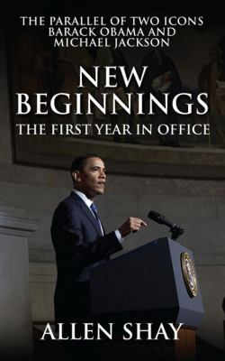 New Beginnings: The First Year in Office the Parallel of Two Icons Barack Obama and Michael Jackson 9781432775797