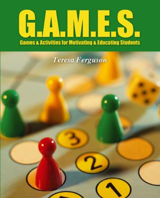 G.A.M.E.S.: Games & Activities for Motivating & Educating Students 9781432776572