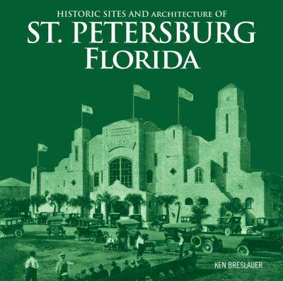 Historic Sites and Architecture of St. Petersburg Florida 9781432778859