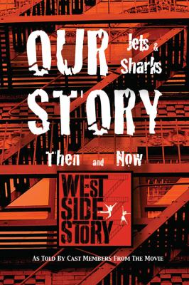 Our Story Jets and Sharks Then and Now: As Told by Cast Members from the Movie West Side Story 9781432779450