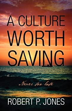 A Culture Worth Saving: Never Too Late 9781432783082