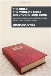 The Bible: The World's Most Misunderstood Book: Examining Popular Religious Beliefs in the Light of Bible Truth