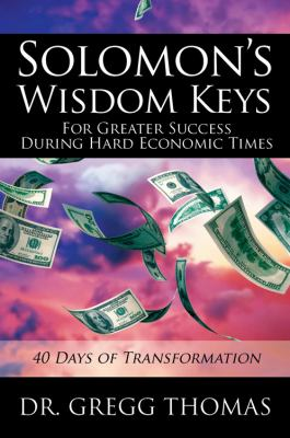 Solomon's Wisdom Keys for Greater Success During Hard Economic Times: 40 Days of Transformation 9781432784126