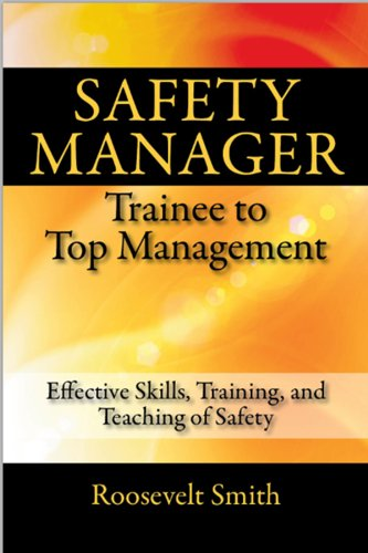 Safety Manager: Trainee to Top Management: Effective Skills, Training, and Teaching of Safety 9781432784492