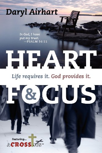 Heart and Focus: Life Requires It. God Provides It. 9781432791407