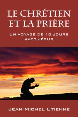 Le Chr Tien Et La Pri Re: Un Voyage de 10 Jours Avec J Sus 9781432791926