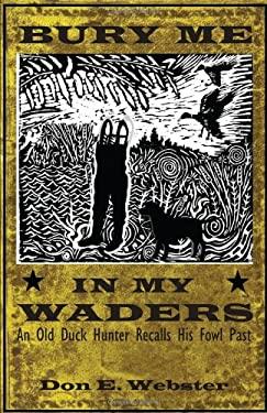 BURY ME IN MY WADERS: AN OLD DUCK HUNTER