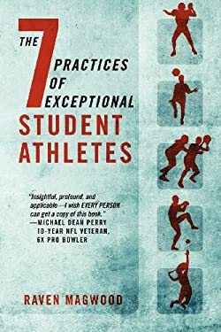 The 7 Practices of Exceptional Student Athletes 9781432793074