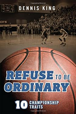 Refuse to Be Ordinary: 10 Championship Traits 9781432793616