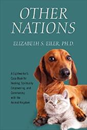 Other Nations: A Lightworker's Case Book for Healing, Spiritually Empowering, and Communing with the Animal Kingdom 20123128