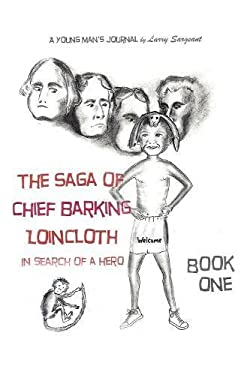 The Saga of Chief Barking Loincloth: Book One - In Search of a Hero