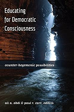 Educating for Democratic Consciousness: Counter-Hegemonic Possibilities (Critical Studies in Democracy and Political Literacy)