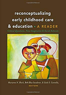 Reconceptualizing Early Childhood Care and Education: Critical Questions, New Imaginaries and Social Activism: A Reader (Rethinking Childhood)