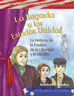 La Llegada A los Estados Unidos: La Historia de la Estatua de la Libertad y la Isla Ellis = Coming to America 9781433322754