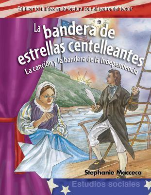 La Bandera de Estrellas Centelleantes: La Cancion y la Bandera de la Independencia = The Star-Spangled Banner 9781433322815