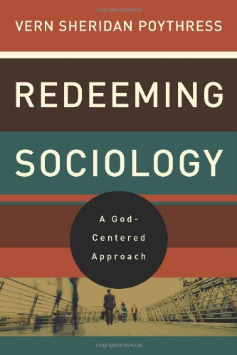 Redeeming Sociology: A God-Centered Approach 9781433521294