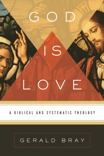 God Is Love: A Biblical and Systematic Theology 9781433522697