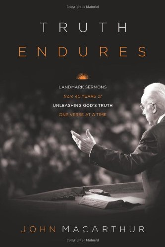 Truth Endures: Landmark Sermons from Forty Years of Unleashing God's Truth One Verse at a Time 9781433524509