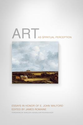 Art as Spiritual Perception: Essays in Honor of E. John Walford 9781433531798