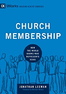 Church Membership: How the World Knows Who Represents Jesus 9781433532375