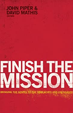 Finish the Mission: Bringing the Gospel to the Unreached and Unengaged 9781433534836