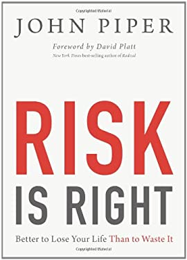 Risk Is Right: Better to Lose Your Life Than to Waste It 9781433535345