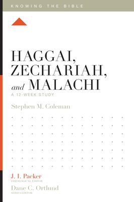 Haggai, Zechariah, and Malachi: A 12-Week Study (Knowing the Bible)