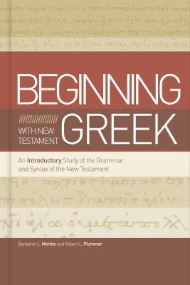 Beginning with New Testament Greek: An Introductory Study of the Grammar and Syntax of the New Testament