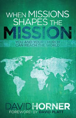 When Missions Shapes the Mission: You and Your Church Can Reach the World 9781433671371