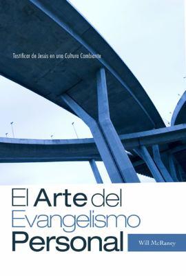 El Arte del Evangelismo Personal: Testificar de Jesus En Una Cultura Cambiante 9781433677021