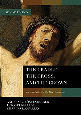 The Cradle, the Cross, and the Crown: An Introduction to the New Testament - 2nd Edition
