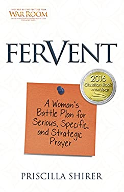 Fervent: A Woman's Battle Plan to Serious, Specific and Strategic Prayer