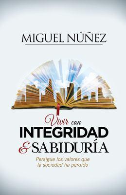 Vivir con integridad y sabidura: Persigue los valores que la sociedad ha perdido (Spanish Edition)