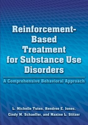 Reinforcement-Based Treatment for Substance Use Disorders: A Comprehensive Behavioral Approach 9781433810244