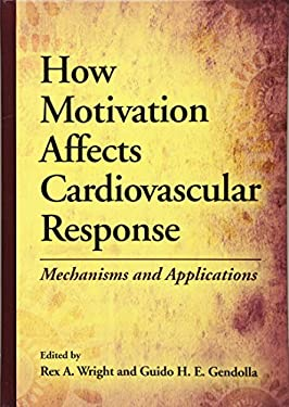 How Motivation Affects Cardiovascular Response: Mechanisms and Applications 9781433810268