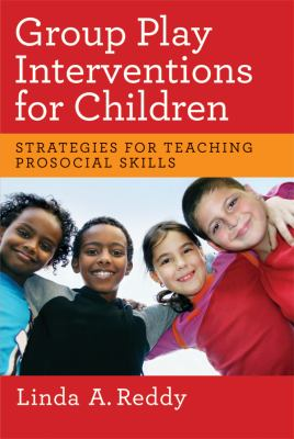Group Play Interventions for Children: Strategies for Teaching Prosocial Skills 9781433810558