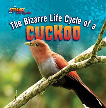 The Bizarre Life Cycle of a Cuckoo (Strange Life Cycles (Gareth Stevens)) 9781433970436