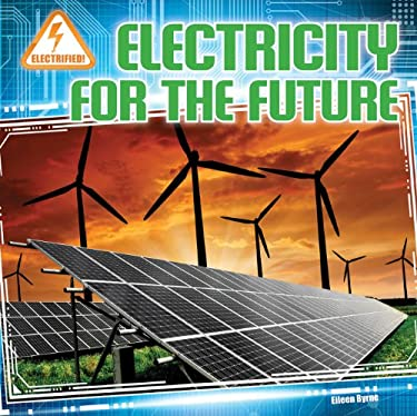 Electricity for the Future (Electrified! (Gareth Stevens))