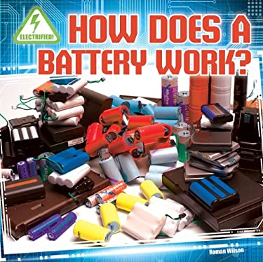 How Does a Battery Work? (Electrified! (Gareth Stevens))