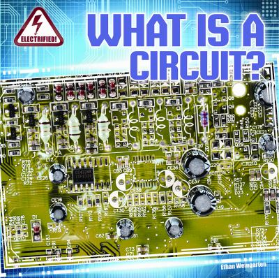What Is a Circuit? (Electrified! (Gareth Stevens))