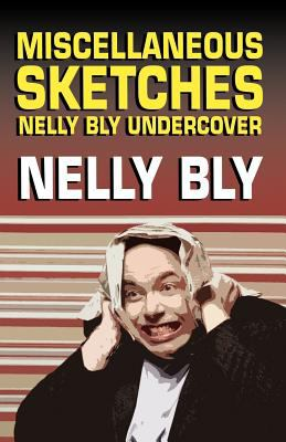 Miscellanous Sketches: Nelly Bly Undercover 9781434405029
